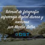 Tutorial de fotografía infrarroja digital diurna y nocturna por Martín Zalba